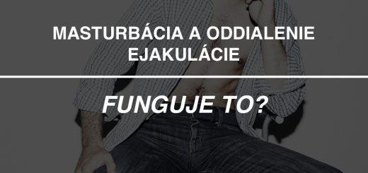Masturbácia a oddialenie ejakulácie - funguje to?